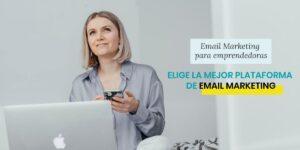 5 Preguntas Que Deberías Hacerte Para Elegir La Mejor Plataforma De Email Marketing